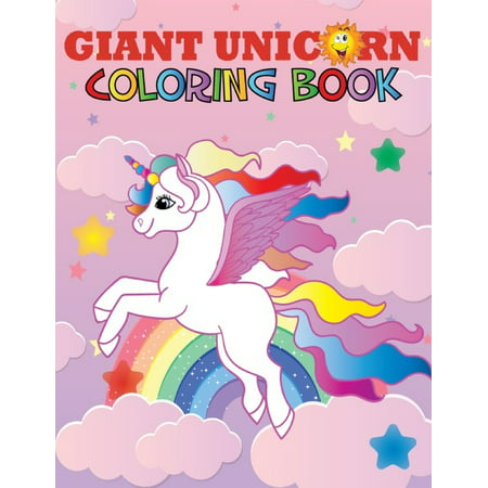 Giant Unicorn Coloring Book : The big unicorn coloring book for Girls, Toddlers & Kids Ages 1, 2, 3, 4, 5, 6, 7, 8 ! (Paperback)