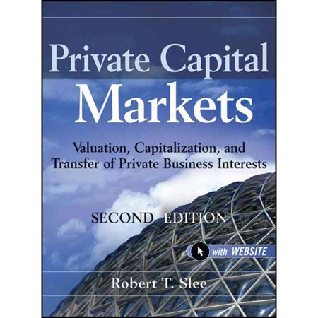 Private Capital Markets  Valuation  Capitalization  And Transfer Of Private Business Interests