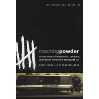 Marching Powder : A True Story of Friendship, Cocaine, and South America's Strangest Jail - Paperback