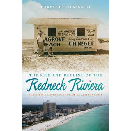 Rise and Decline of the Redneck Riviera : An Insider's History of the Florida-Alabama - Redneck Groom