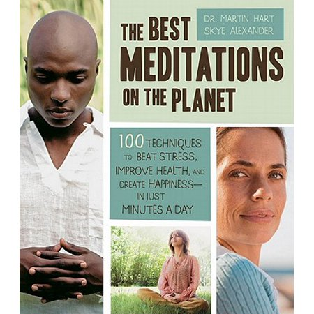 The Best Meditations on the Planet: 100 Techniques to Beat Stress, Improve Health, and Create Happiness-In Just Minutes A Day - (The Best Meditations On The Planet)