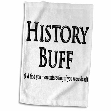 3dRose History Buff Id find you more interesting if you were dead. - Towel, 15 by