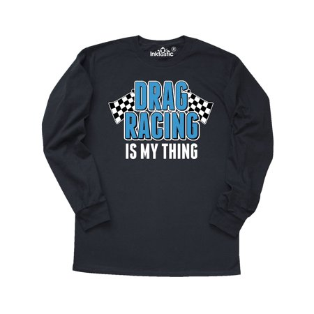 Drag Racing is my thing with flags Long Sleeve T-Shirt (Drag Wear)