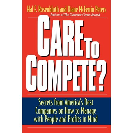 Care To Compete? : Secrets From America's Best Companies On How To Manage With People--and Profits--in (Best Managed Companies In America)
