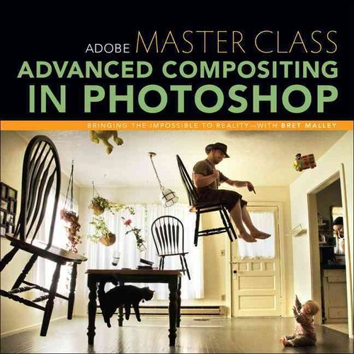 Adobe Master Class: Advanced Compositing in Photoshop: Bringing the Impossible to Reality