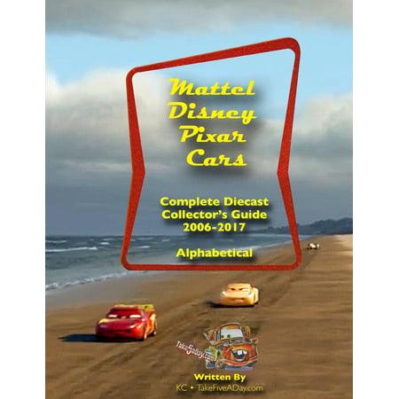 Mattel Disney Pixar CARS: Diecast Collectors: Complete Everything 2006-2017 (Paperback) -  Ken Chang