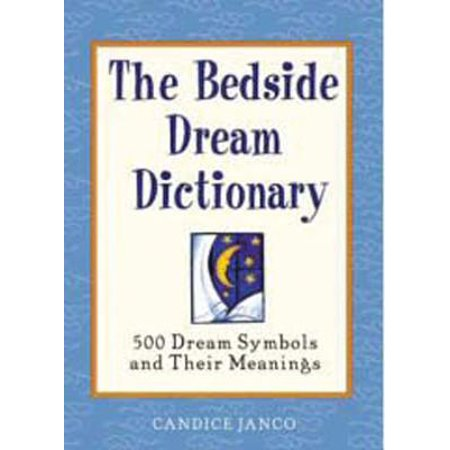 The Bedside Dream Dictionary 500 Dream Symbols And Their Meanings