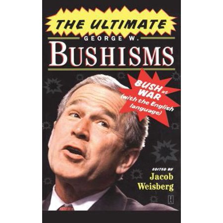 The Ultimate George W  Bushisms  Bush At War  With The English Language