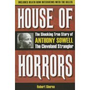 House of Horrors : The Shocking True Story of Anthony Sowell, the Cleveland Strangler