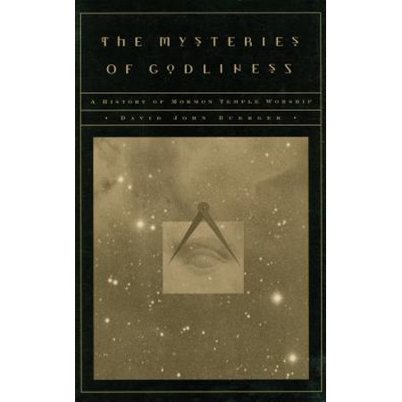 The Mysteries of Godliness : A History of Mormon Temple Worship ()