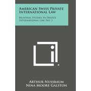 American Swiss Private International Law : Bilateral Studies in Private International Law, No. 1