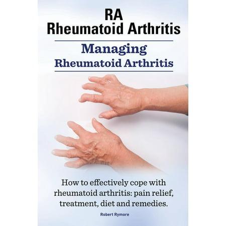 Rheumatoid Arthritis Ra. Managing Rheumatoid Arthritis. How to Effectively Cope with Rheumatoid Arthritis : Pain Relief, Treatment, Diet and