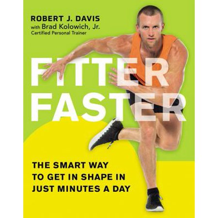Fitter Faster : The Smart Way to Get in Shape in Just Minutes a (The Best Way To Get In Shape)