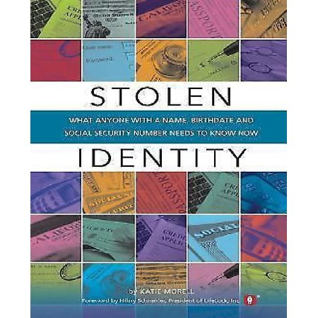 Stolen Identity  What Anyone With A Name  Birthdate And Social Security Number Needs To Know Now