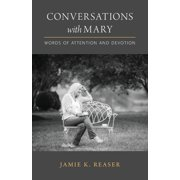 Conversations with Mary: Words of Attention and Devotion (Paperback)