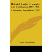 Heinrich Ewald, Orientalist and Theologian, 1803-1903 : A Centenary Appreciation (1903)