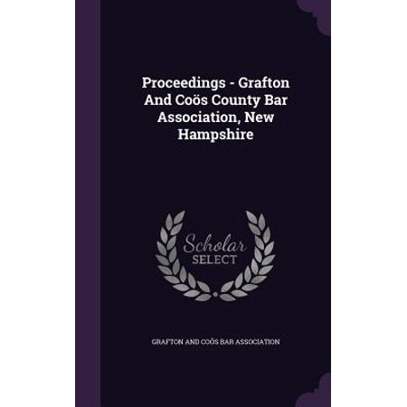 Proceedings - Grafton and Coos County Bar Association, New Hampshire