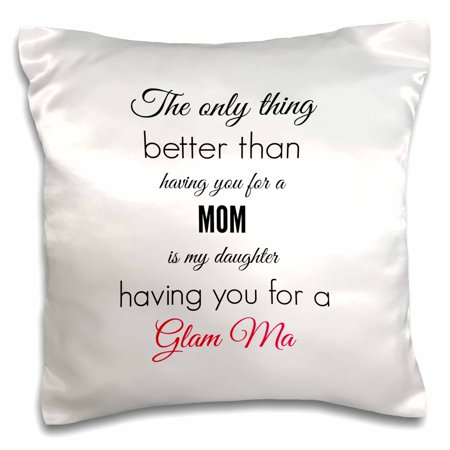 3dRose Better than having a mom is my daughter having a Glam Ma, Pillow Case, 16 by (Daughter Pillow)