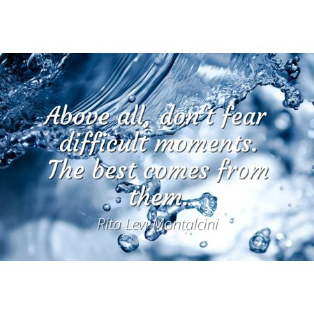Rita Levi-Montalcini - Famous Quotes POSTER PRINT 24x20 - Above all, don't fear difficult moments. The best comes from