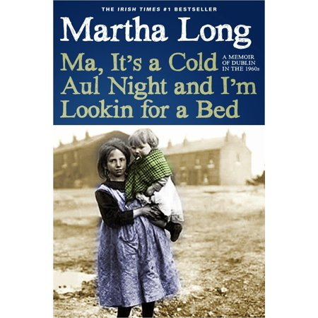 Ma, It's a Cold Aul Night an I'm Lookin for a Bed : A Memoir of Dublin in the
