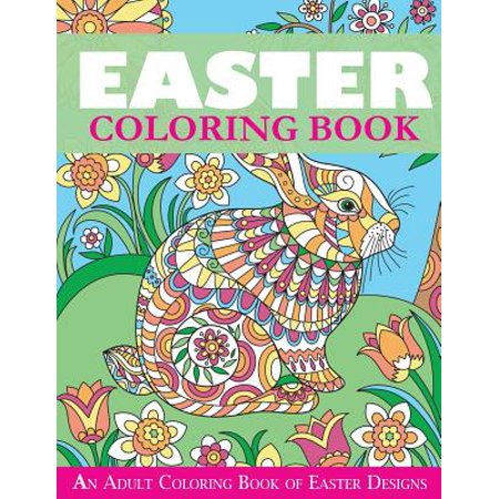 Easter Coloring Book : An Adult Coloring Book of Easter Designs