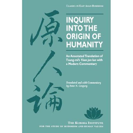 Inquiry Into The Origin Of Humanity  An Annotated Translation Of Tsung Mis Yuan Jen Lun With A Modern Commentary