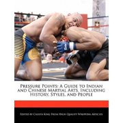 Pressure Points : A Guide to Indian and Chinese Martial Arts, Including History, Styles, and People
