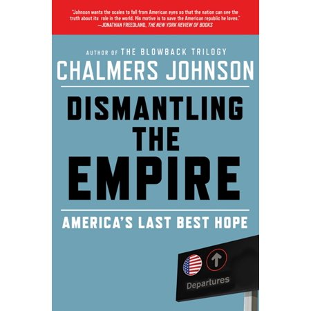 Dismantling the Empire : America's Last Best Hope