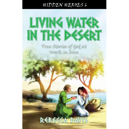 Living Water in the Desert : True Stories of God at Work in Iran](Living Water Scripture)