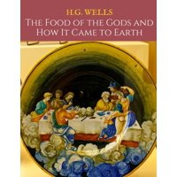 The Food Of The Gods And How It Came To Earth (Paperback)