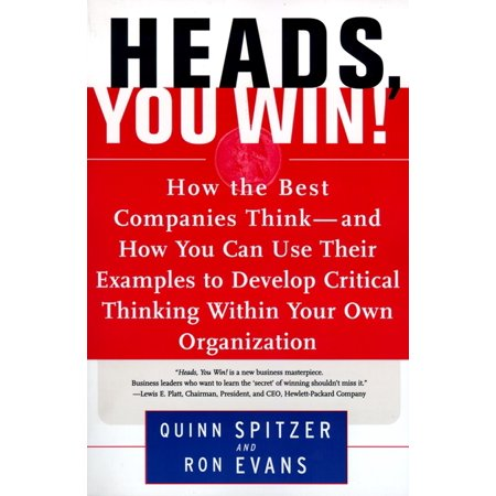 Heads, You Win! : How the Best Companies Think--and How You Can Use Their Examples to Develop Critical Thinking Within Your Own (Best Squeeze Page Examples)