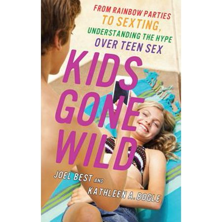 Kids Gone Wild : From Rainbow Parties to Sexting, Understanding the Hype Over Teen (Best Social Network For Sexting)