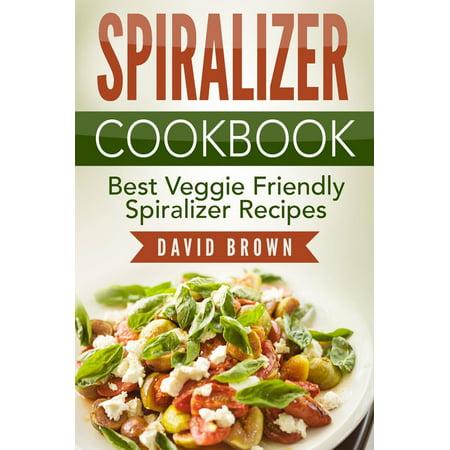 Spiralizer Cookbook: Best Veggie Friendly Spiralizer Recipes -