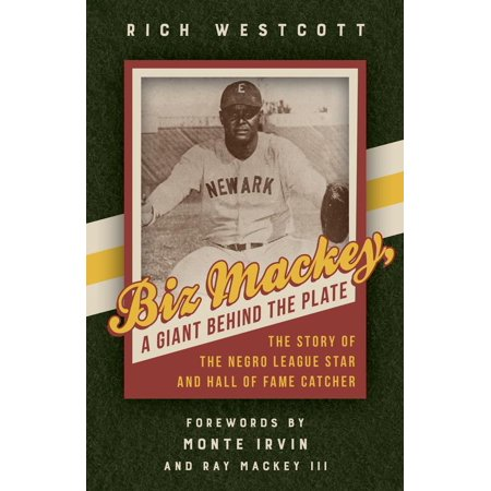 Biz Mackey, a Giant behind the Plate : The Story of the Negro League Star and Hall of Fame Catcher for $<!---->