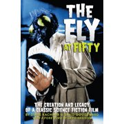 The Fly at Fifty: The Creation and Legacy of a Classic Science Fiction Film - eBook