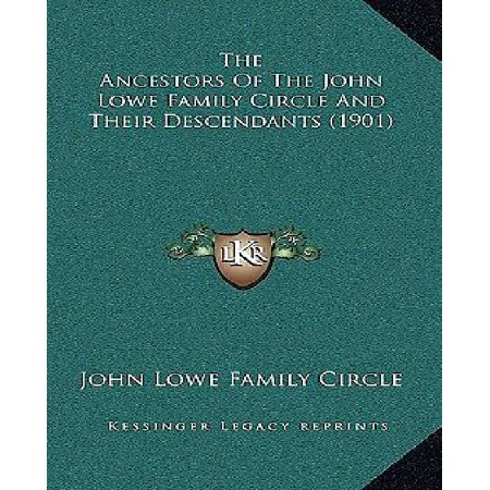 The Ancestors Of The John Lowe Family Circle And Their Descendants  1901