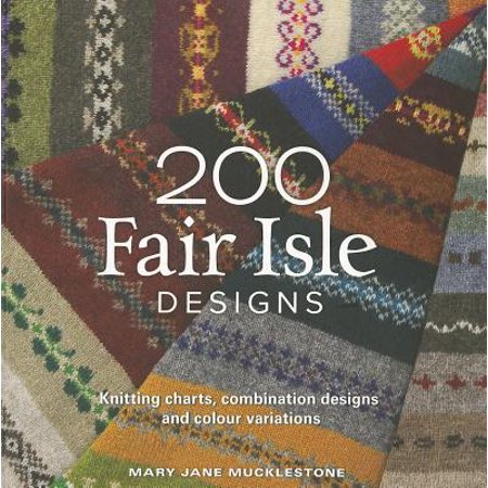 - 200 Fair Isle Designs : Knitting Charts, Combination Designs, and Colour Variations