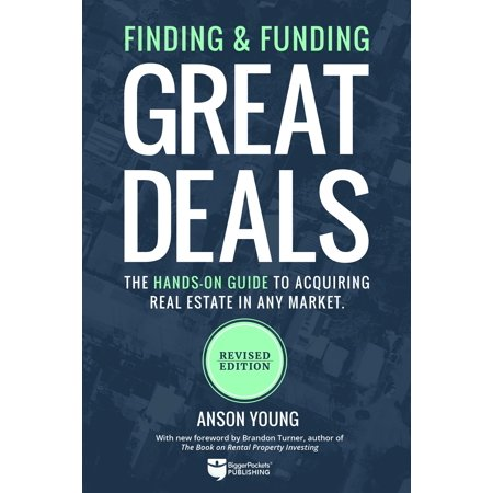 Finding and Funding Great Deals : The Hands-On Guide to Acquiring Real Estate in Any