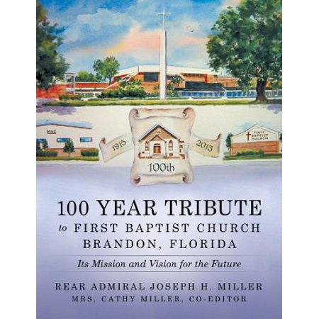 100 Year Tribute to First Baptist Church Brandon, Florida : Its Mission and Vision for the Future