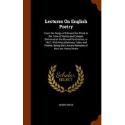 Lectures on English Poetry : From the Reign of Edward the Third, to the Time of Burns and Cowper, Delivered at the Russell Institution, in 1827; With Miscellaneous Tales and Poems; Being the Literary Remains of the Late Henry Neele