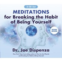 Meditations for Breaking the Habit of Being Yourself : Revised Edition