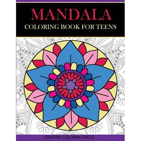 Mandala Coloring Book for Teens : Get Creative, Relax, and Have Fun ...