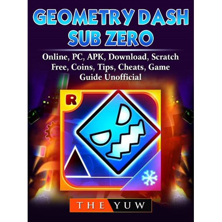 Geometry Dash Sub Zero, Online, PC, APK, Download, Scratch, Free, Coins, Tips, Cheats, Game Guide Unofficial - eBook - Sub Zero Outfit