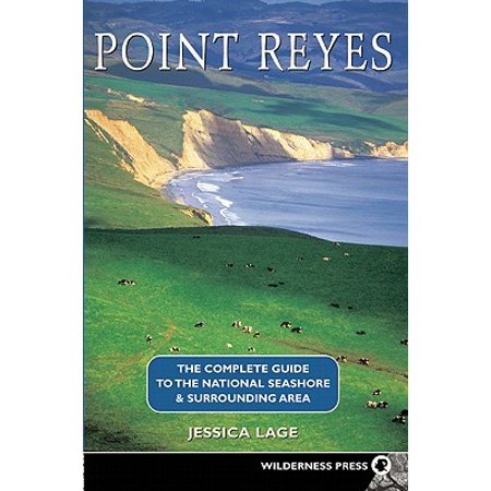 Point Reyes : The Complete Guide to the National Seashore & Surrounding