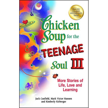 Chicken Soup for the Teenage Soul III : More Stories of Life, Love and (Chicken Soup For The Soul Love Poems)