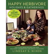 Happy Herbivore Holidays & Gatherings: Easy Plant-Based Recipes for Your Healthiest Celebrations and Special Occasions (Paperback)