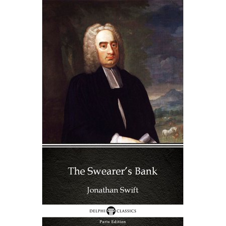 The Swearer's Bank by Jonathan Swift - Delphi Classics (Illustrated) -