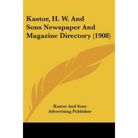 Kastor, H. W. and Sons Newspaper and Magazine Directory (1908) Kastor, H. W. and Sons Newspaper and Magazine Directory (1908)