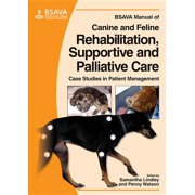 BSAVA British Small Animal Veterinary Association: BSAVA Manual of Canine and Feline Rehabilitation, Supportive and Palliative Care : Case Studies in Patient Management (Paperback)
