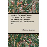 Ancient Christian Writers - The Works of the Fathers in Translation - Julianus Pomerius : The Contemplative Life